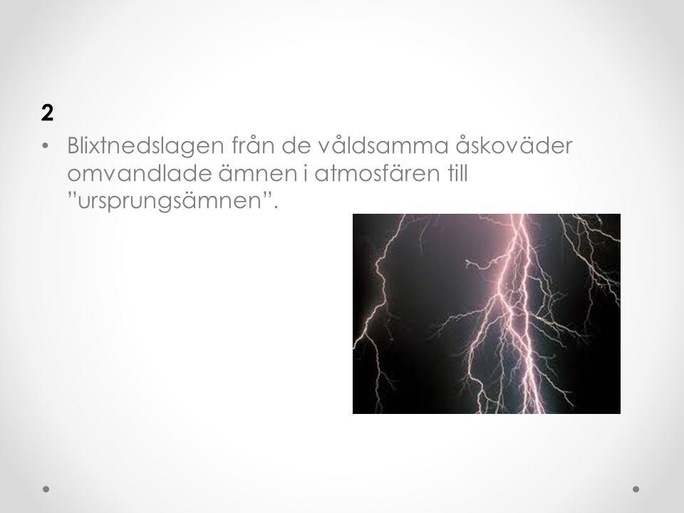 """2 • Blixtnedslagen från de våldsamma åskoväder omvandlade ämnen i atmosfären till """"ursprungsämnen""""."""
