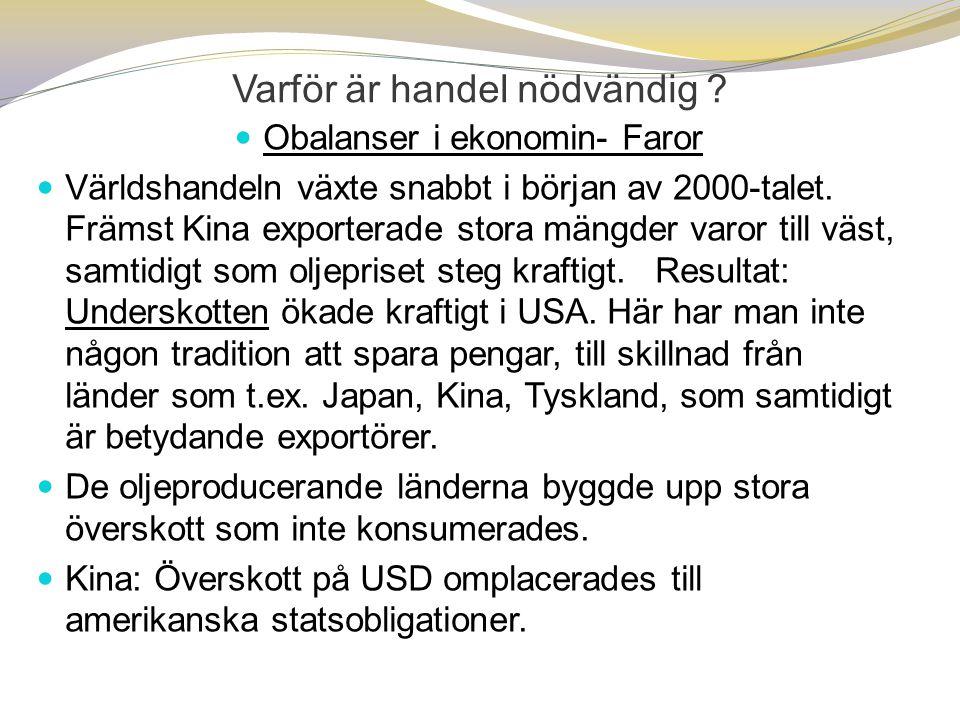  Obalanser i ekonomin- Faror  Världshandeln växte snabbt i början av 2000-talet. Främst Kina exporterade stora mängder varor till väst, samtidigt so