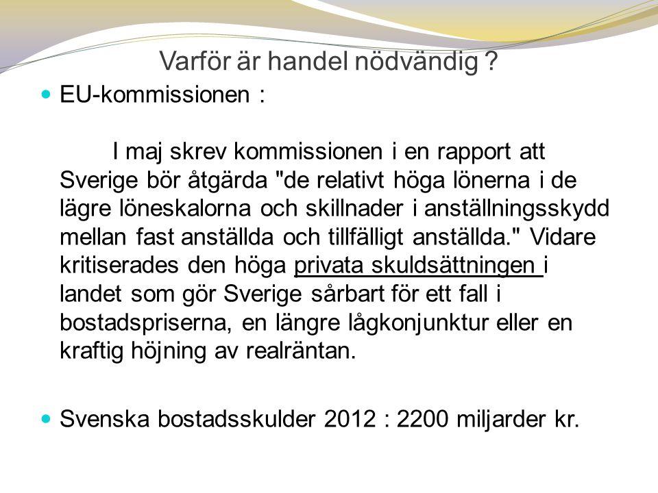  EU-kommissionen : I maj skrev kommissionen i en rapport att Sverige bör åtgärda