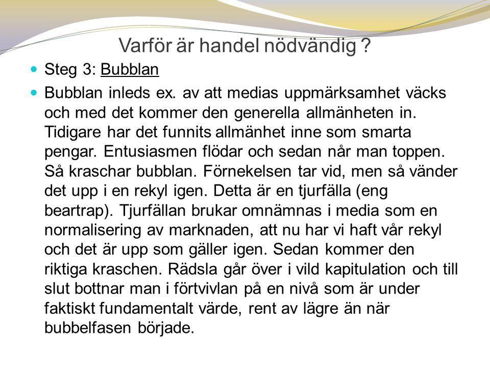 Varför är handel nödvändig ?  Steg 3: Bubblan  Bubblan inleds ex. av att medias uppmärksamhet väcks och med det kommer den generella allmänheten in.