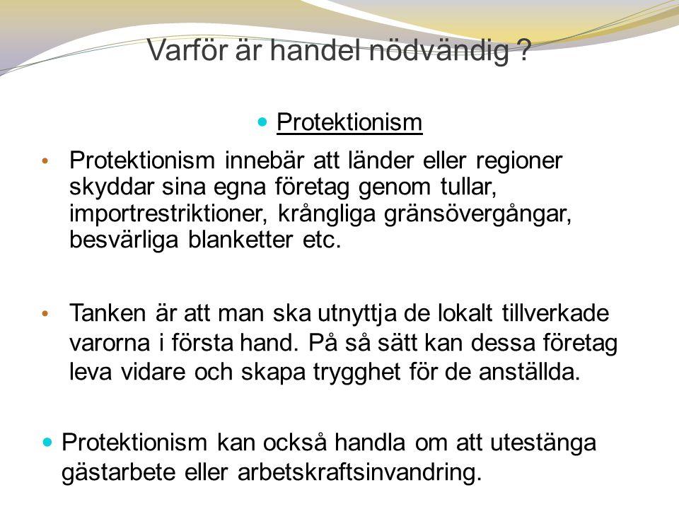 Varför är handel nödvändig . Sverige starkt beroende av export : Ca 50% av BNP utgör export.