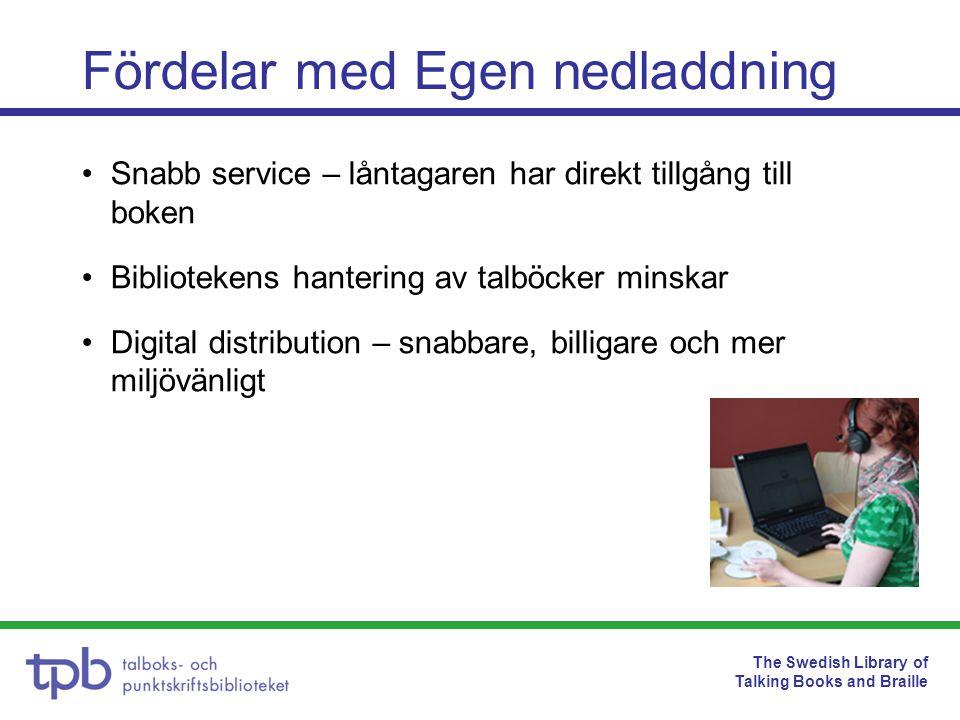 The Swedish Library of Talking Books and Braille •Högskolebibliotek har kunnat ladda ned från TPB:s digitala bibliotek sedan 2003 •Från och med 2005 fick alla bibliotek möjlighet att söka talbokstillstånd för att kunna ladda ned •Under 2009 började högskolebiblioteken att registrera låntagare för Egen nedladdning •Projekt Låna, Ladda, Lyssna lanserade egen nedladdning på ett antal folkbibliotek i Västra Götalandsregionen under 2009 Bakgrund