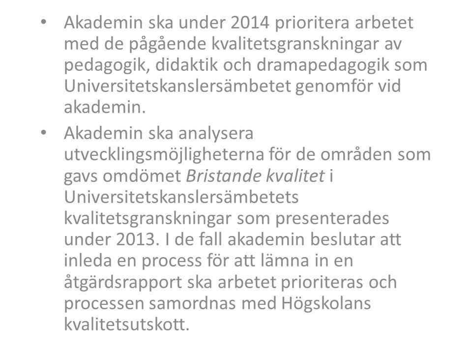 • Akademin ska under 2014 prioritera arbetet med de pågående kvalitetsgranskningar av pedagogik, didaktik och dramapedagogik som Universitetskanslersämbetet genomför vid akademin.