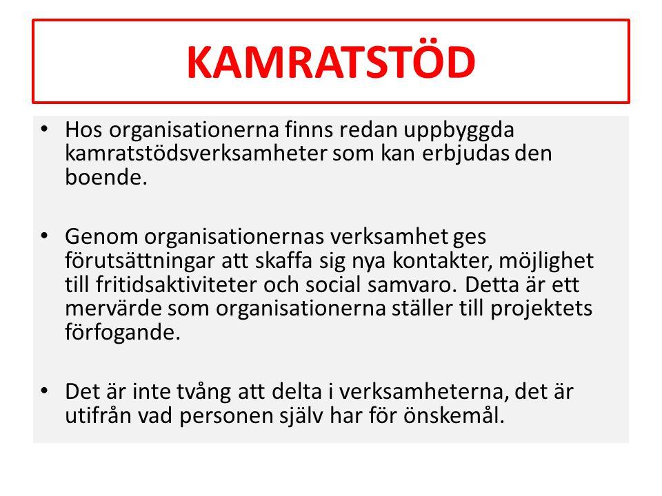 KAMRATSTÖD • Hos organisationerna finns redan uppbyggda kamratstödsverksamheter som kan erbjudas den boende. • Genom organisationernas verksamhet ges