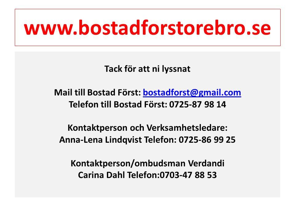 www.bostadforstorebro.se Tack för att ni lyssnat Mail till Bostad Först: bostadforst@gmail.combostadforst@gmail.com Telefon till Bostad Först: 0725-87