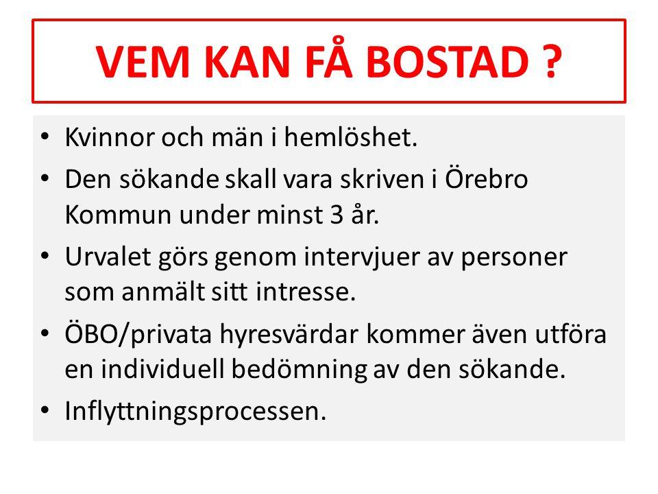 VEM KAN FÅ BOSTAD ? • Kvinnor och män i hemlöshet. • Den sökande skall vara skriven i Örebro Kommun under minst 3 år. • Urvalet görs genom intervjuer