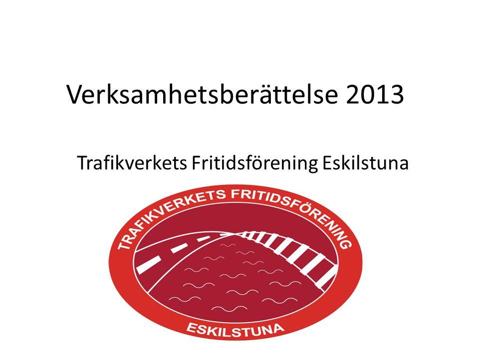 Verksamhetsberättelse 2013 Trafikverkets Fritidsförening Eskilstuna