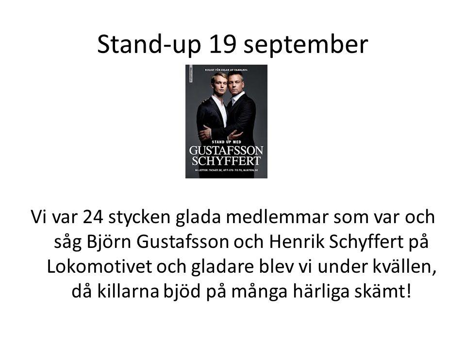 Stand-up 19 september Vi var 24 stycken glada medlemmar som var och såg Björn Gustafsson och Henrik Schyffert på Lokomotivet och gladare blev vi under kvällen, då killarna bjöd på många härliga skämt!