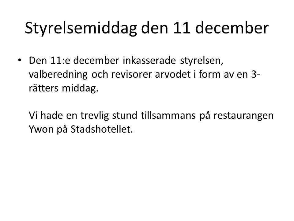 Styrelsemiddag den 11 december • Den 11:e december inkasserade styrelsen, valberedning och revisorer arvodet i form av en 3- rätters middag.