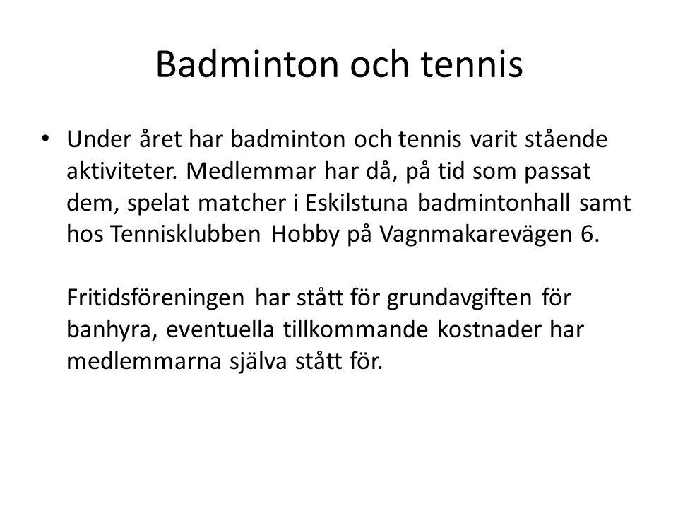 Badminton och tennis • Under året har badminton och tennis varit stående aktiviteter.