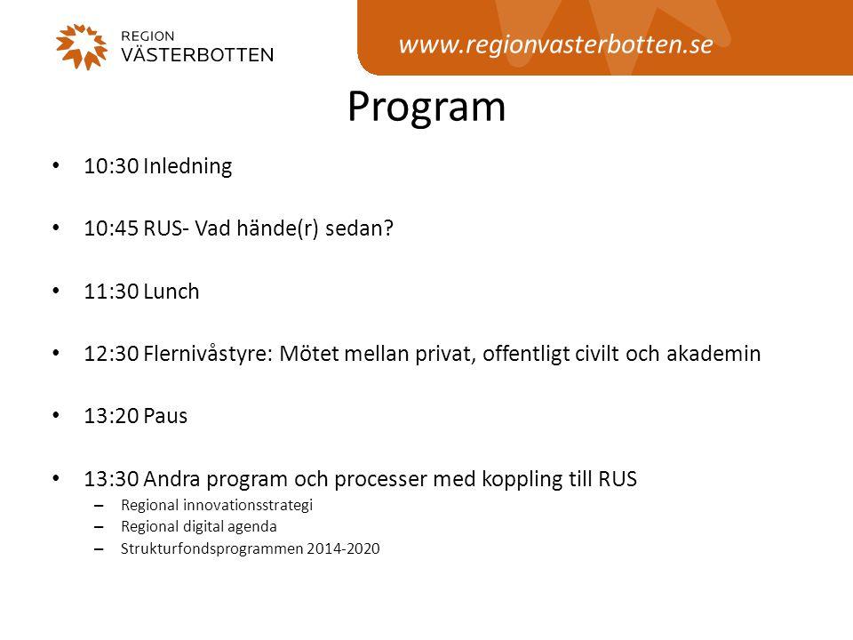 www.regionvasterbotten.se Program • 10:30 Inledning • 10:45 RUS- Vad hände(r) sedan? • 11:30 Lunch • 12:30 Flernivåstyre: Mötet mellan privat, offentl