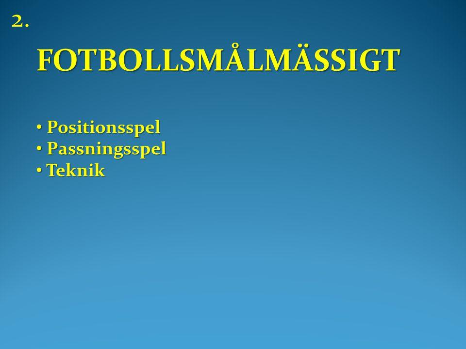 FOTBOLLSMÅLMÄSSIGT • Positionsspel • Passningsspel • Teknik 2.