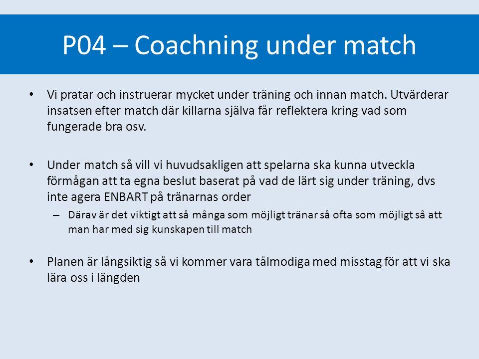 Coaching under match • Vi pratar och instruerar mycket under träning och innan match. Utvärderar insatsen efter match där killarna själva får reflekte