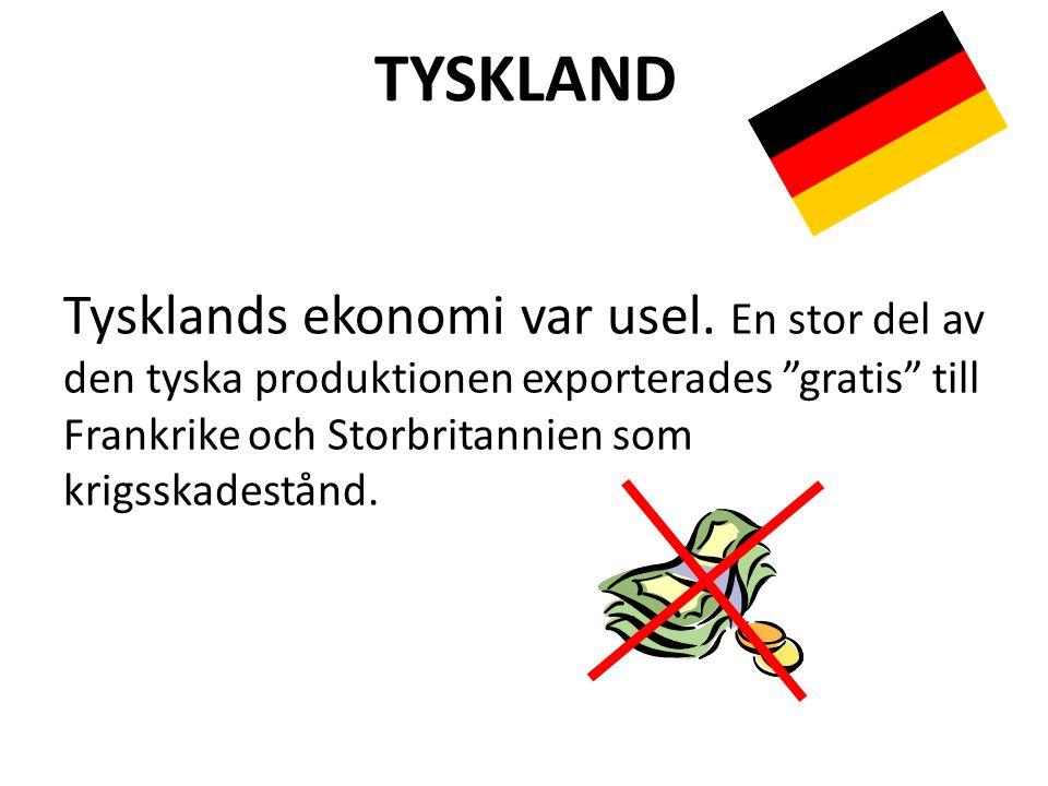 """TYSKLAND Tysklands ekonomi var usel. En stor del av den tyska produktionen exporterades """"gratis"""" till Frankrike och Storbritannien som krigsskadestånd"""