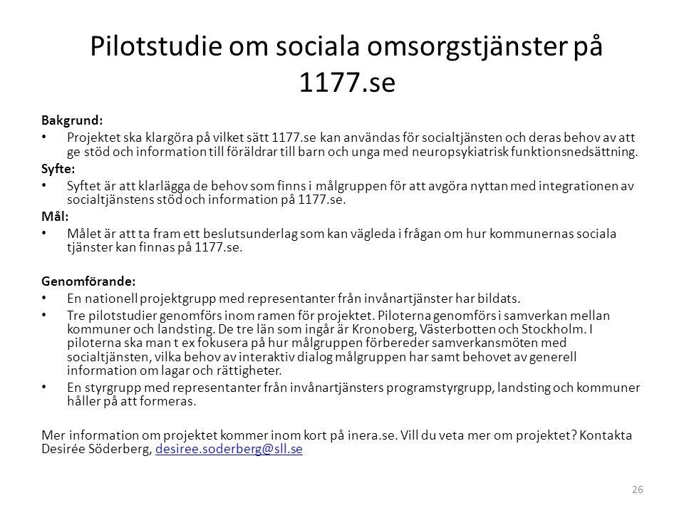 Pilotstudie om sociala omsorgstjänster på 1177.se Bakgrund: • Projektet ska klargöra på vilket sätt 1177.se kan användas för socialtjänsten och deras