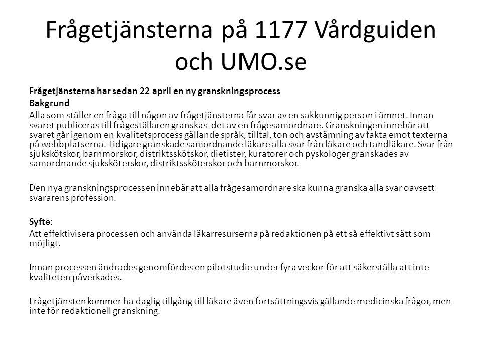 Frågetjänsterna på 1177 Vårdguiden och UMO.se Frågetjänsterna har sedan 22 april en ny granskningsprocess Bakgrund Alla som ställer en fråga till någo