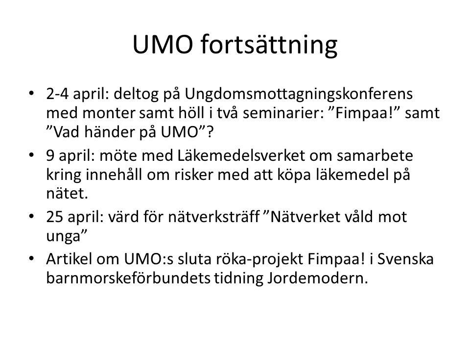 """UMO fortsättning • 2-4 april: deltog på Ungdomsmottagningskonferens med monter samt höll i två seminarier: """"Fimpaa!"""" samt """"Vad händer på UMO""""? • 9 apr"""