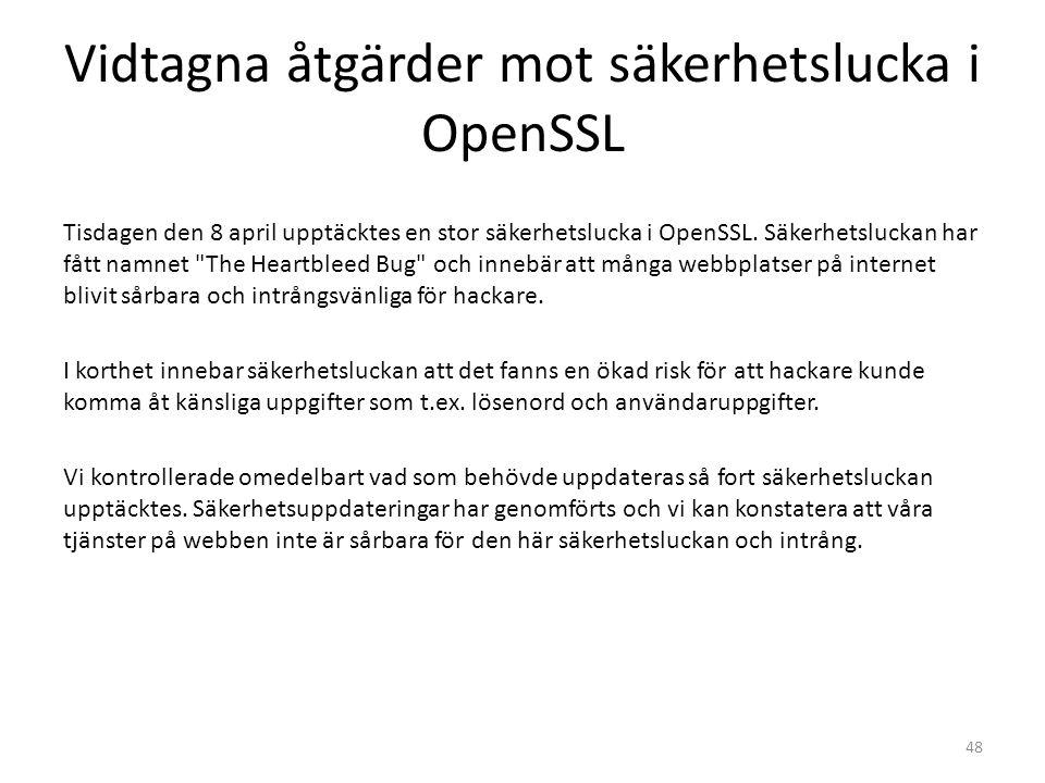 Vidtagna åtgärder mot säkerhetslucka i OpenSSL Tisdagen den 8 april upptäcktes en stor säkerhetslucka i OpenSSL. Säkerhetsluckan har fått namnet