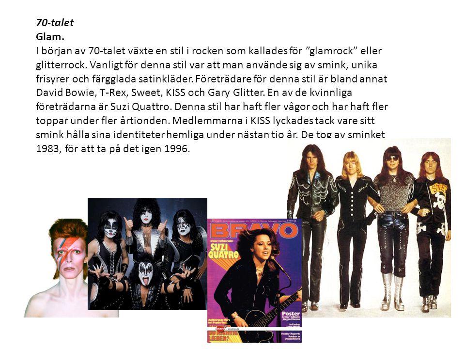 """70-talet Glam. I början av 70-talet växte en stil i rocken som kallades för """"glamrock"""" eller glitterrock. Vanligt för denna stil var att man använde s"""