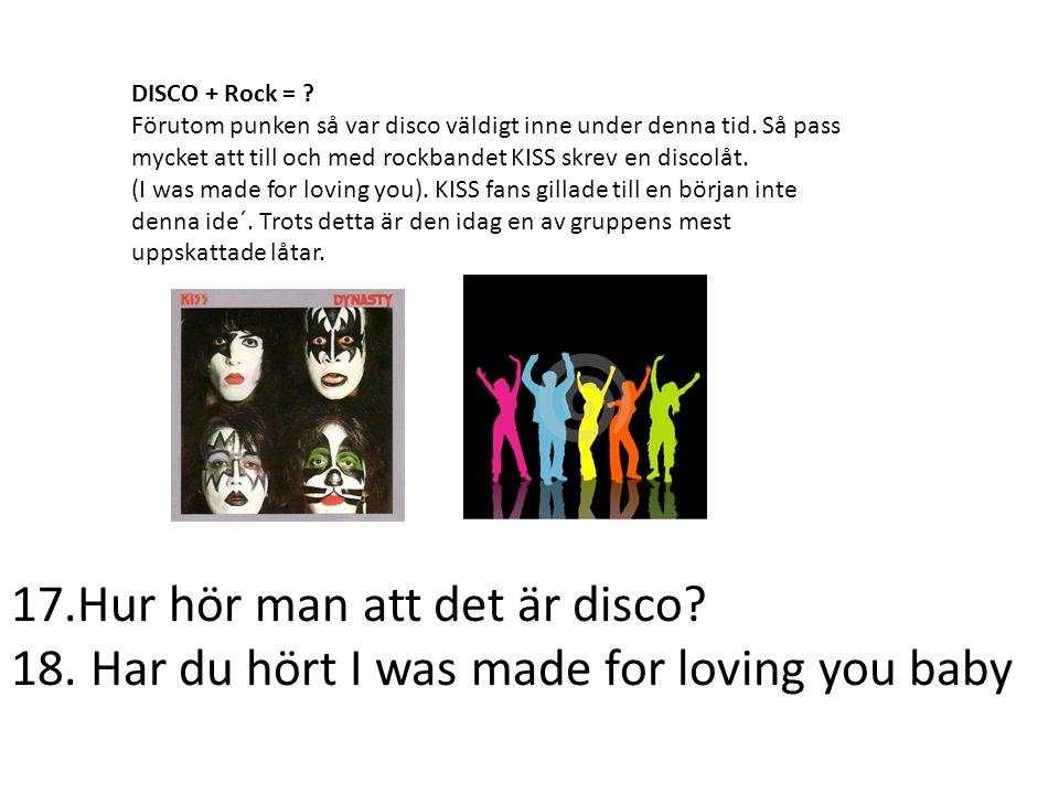 DISCO + Rock = ? Förutom punken så var disco väldigt inne under denna tid. Så pass mycket att till och med rockbandet KISS skrev en discolåt. (I was m