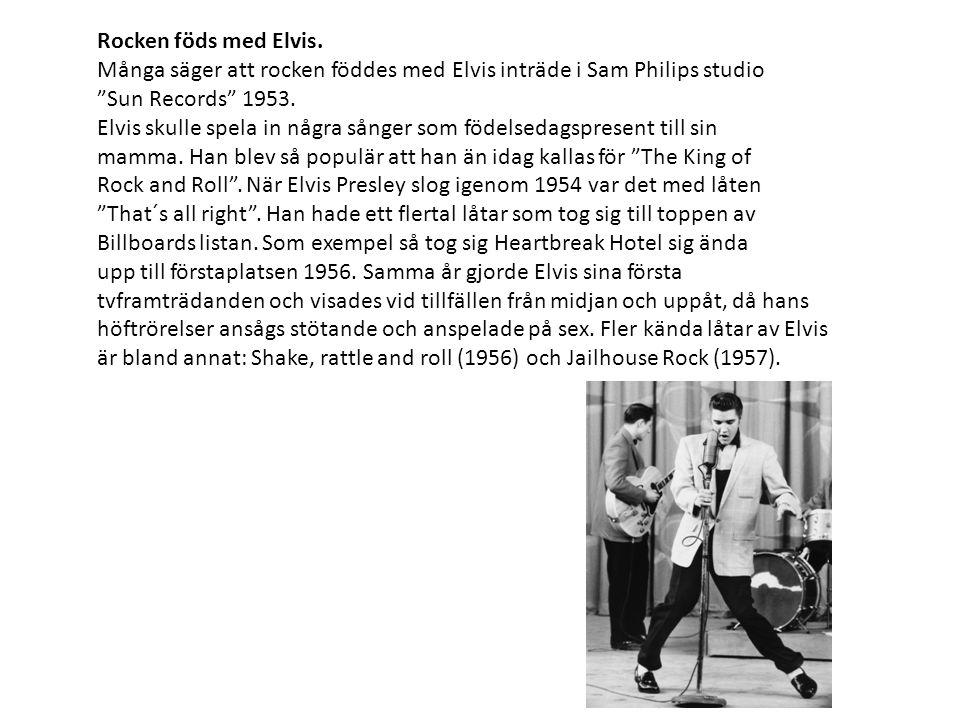 """Rocken föds med Elvis. Många säger att rocken föddes med Elvis inträde i Sam Philips studio """"Sun Records"""" 1953. Elvis skulle spela in några sånger som"""