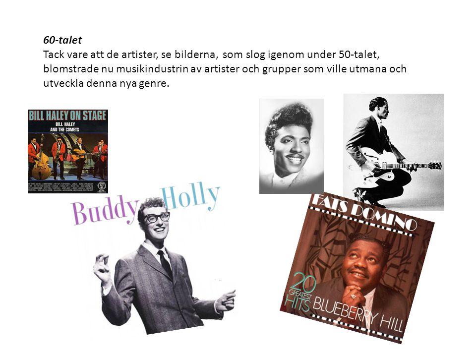 60-talet Tack vare att de artister, se bilderna, som slog igenom under 50-talet, blomstrade nu musikindustrin av artister och grupper som ville utmana