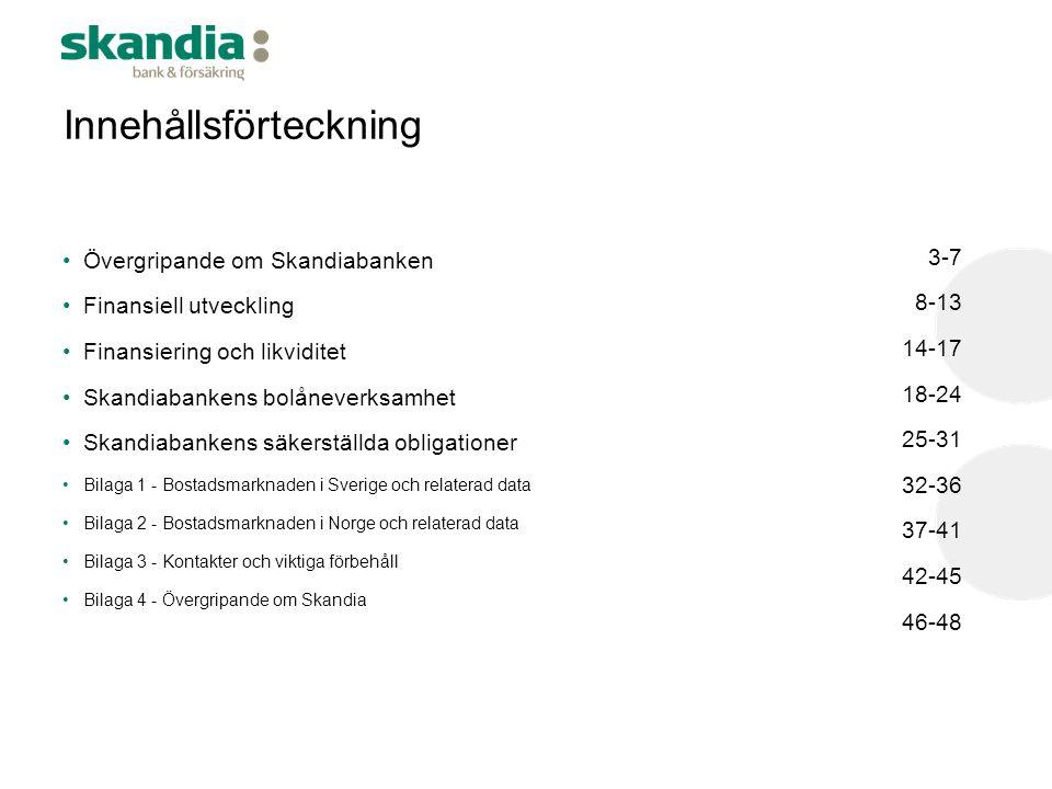 •Övergripande om Skandiabanken •Finansiell utveckling •Finansiering och likviditet •Skandiabankens bolåneverksamhet •Skandiabankens säkerställda oblig