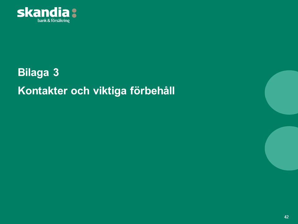 Kontaktuppgifter 43 Pia Tell Svensson, Chief Financial Officer pia.tell.svensson@skandia.se +46 8-788 39 81 Harald Urdal, Head of Finance Norway harald.urdal@skandiabanken.no +47 55 26 00 35 Ouisem Samoud, Head of Treasury ouisem.samoud@skandia.se +46 8-788 39 23 Fredrik Böhm, Deputy Head of Treasury fredrik.bohm@skandia.se +46 8-788 46 31 Daniel Hed, Covered Bonds Manager daniel.hed@skandia.se +46 8-788 13 32 Sara Gunnarsson, IR sara.gunnarsson@skandia.se +46 8-788 27 68
