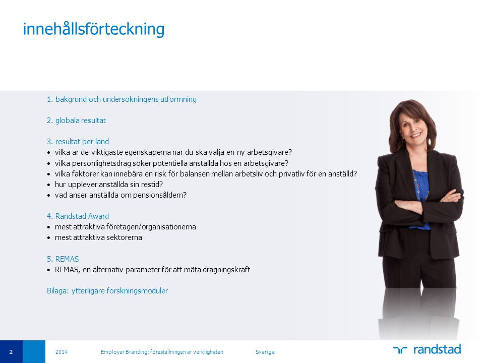 43 2014 Employer Branding: föreställningen är verkligheten Sverige högre utbildade efterfrågar arbetsinnehåll, flexibilitet och karriär medan lägre utbildade efterfrågar arbetsmiljö, anställningstrygghet & tillgänglighet vilka egenskaper är de 5 viktigaste kriterierna när du väljer arbetsgivare.