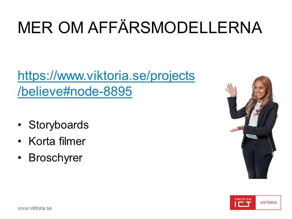 www.viktoria.se MER OM AFFÄRSMODELLERNA https://www.viktoria.se/projects /believe#node-8895 •Storyboards •Korta filmer •Broschyrer