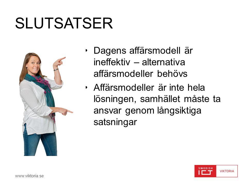 www.viktoria.se SLUTSATSER •Dagens affärsmodell är ineffektiv – alternativa affärsmodeller behövs •Affärsmodeller är inte hela lösningen, samhället må