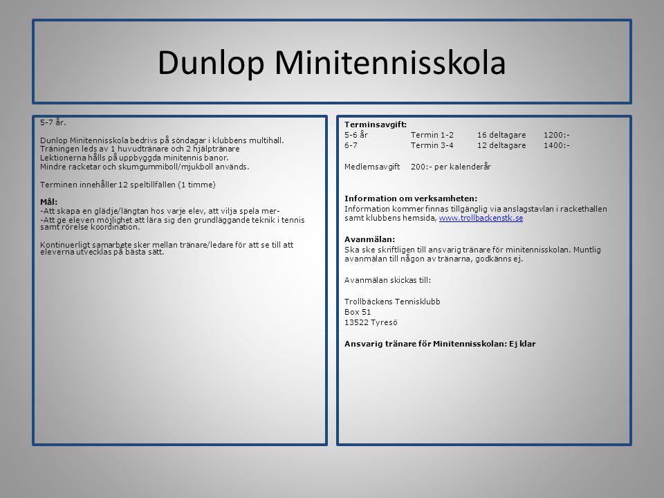 Dunlop Minitennisskola 5-7 år. Dunlop Minitennisskola bedrivs på söndagar i klubbens multihall.