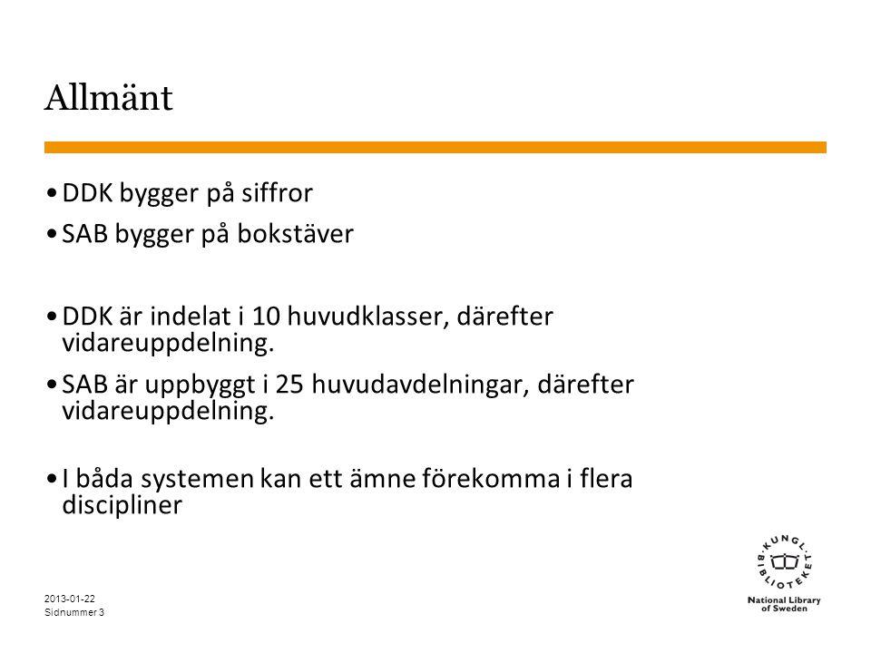 Sidnummer 3 Allmänt •DDK bygger på siffror •SAB bygger på bokstäver •DDK är indelat i 10 huvudklasser, därefter vidareuppdelning. •SAB är uppbyggt i 2