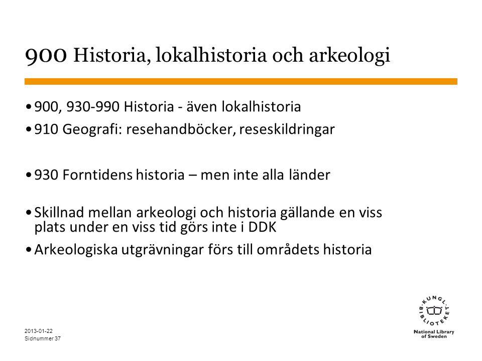Sidnummer 37 900 Historia, lokalhistoria och arkeologi •900, 930-990 Historia - även lokalhistoria •910 Geografi: resehandböcker, reseskildringar •930