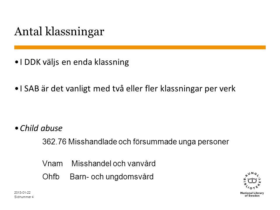 Sidnummer 4 Antal klassningar •I DDK väljs en enda klassning •I SAB är det vanligt med två eller fler klassningar per verk •Child abuse 362.76 Misshan