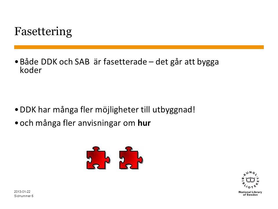 Sidnummer 5 Fasettering •Både DDK och SAB är fasetterade – det går att bygga koder •DDK har många fler möjligheter till utbyggnad! •och många fler anv
