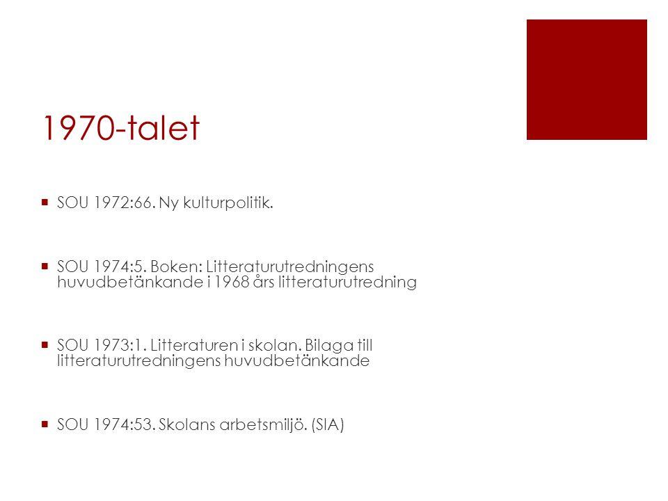 1970-talet  SOU 1972:66. Ny kulturpolitik.  SOU 1974:5. Boken: Litteraturutredningens huvudbetänkande i 1968 års litteraturutredning  SOU 1973:1. L