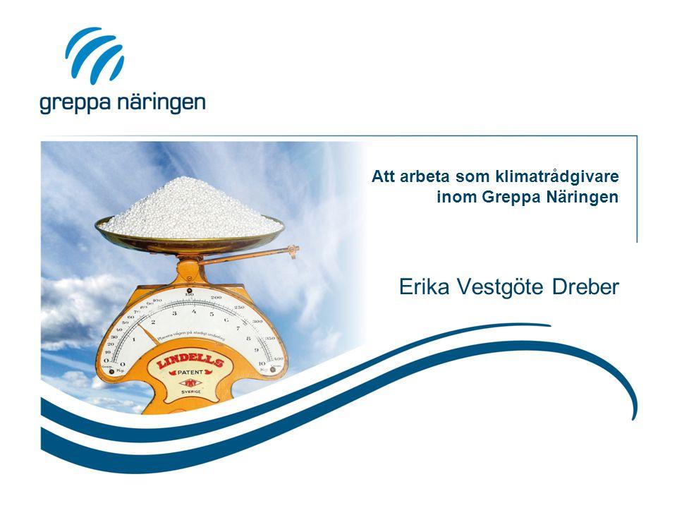 Att arbeta som klimatrådgivare inom Greppa Näringen Erika Vestgöte Dreber