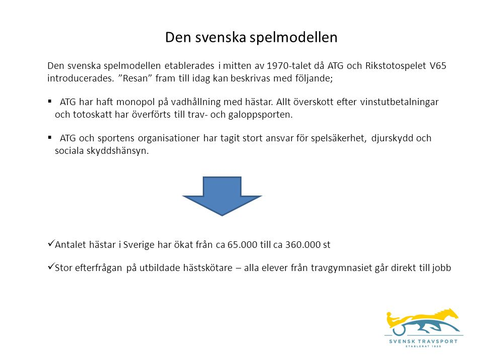 """Den svenska spelmodellen Den svenska spelmodellen etablerades i mitten av 1970-talet då ATG och Rikstotospelet V65 introducerades. """"Resan"""" fram till i"""