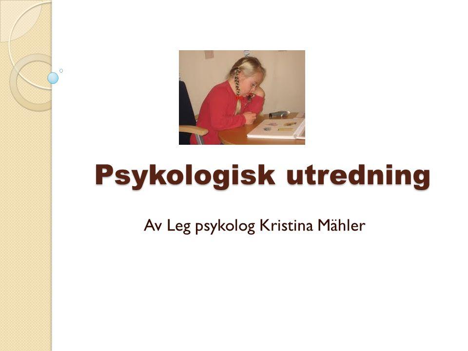 Psykologisk utredning Av Leg psykolog Kristina Mähler
