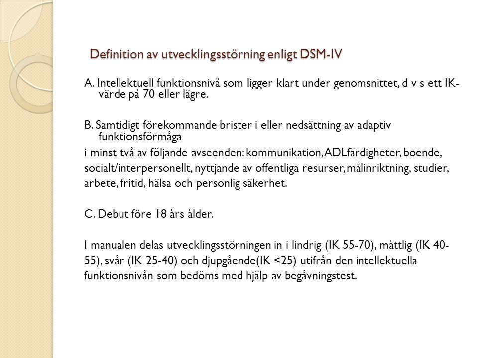 Definition av utvecklingsstörning enligt DSM-IV A. Intellektuell funktionsnivå som ligger klart under genomsnittet, d v s ett IK- värde på 70 eller lä