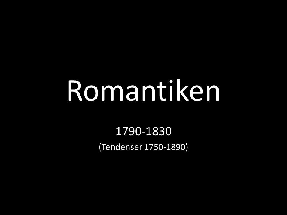 Romantiken 1790-1830 (Tendenser 1750-1890)