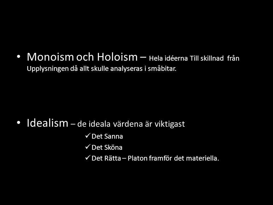 • Monoism och Holoism – Hela idéerna Till skillnad från Upplysningen då allt skulle analyseras i småbitar. • Idealism – de ideala värdena är viktigast