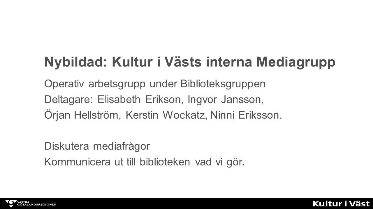 Nybildad: Kultur i Västs interna Mediagrupp Operativ arbetsgrupp under Biblioteksgruppen Deltagare: Elisabeth Erikson, Ingvor Jansson, Örjan Hellström