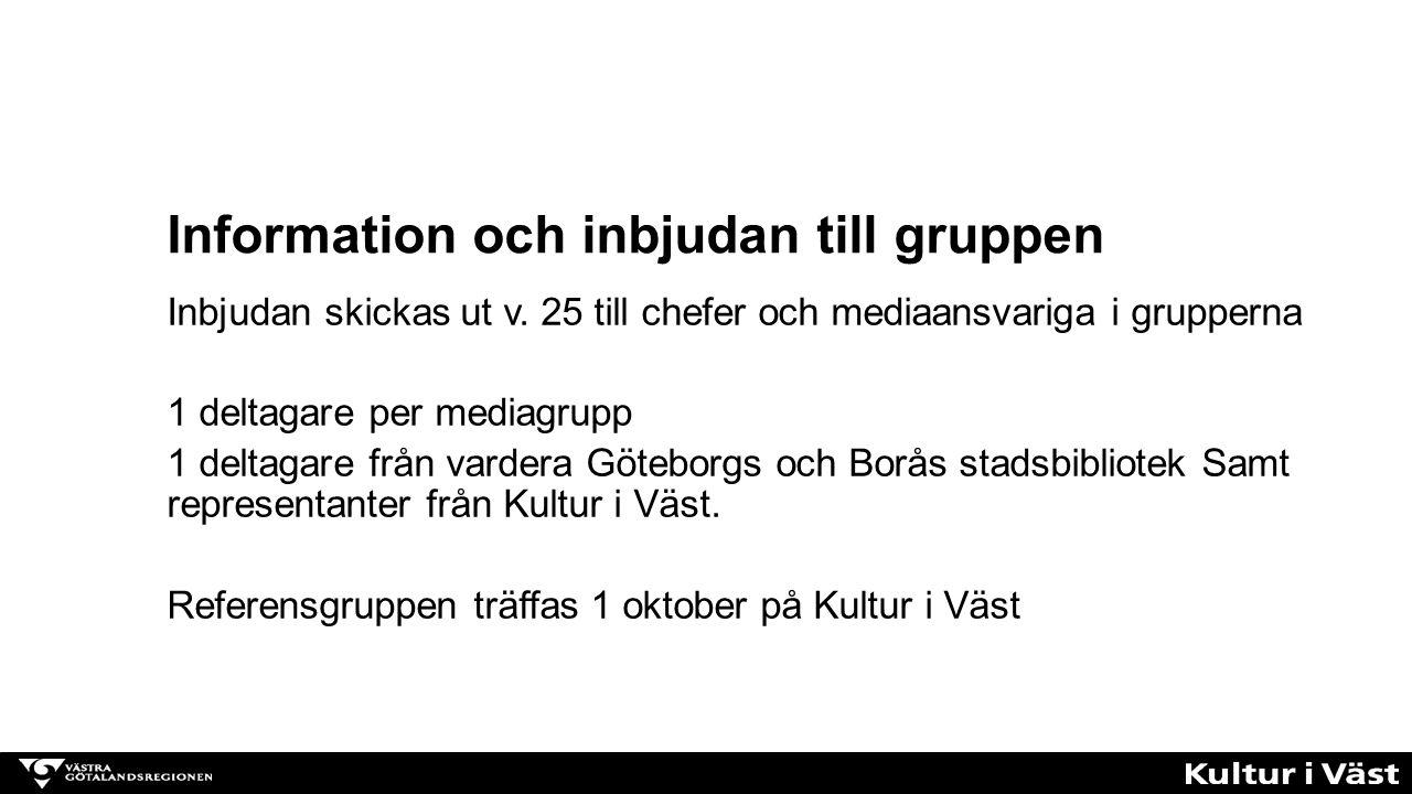 Inbjudan skickas ut v. 25 till chefer och mediaansvariga i grupperna 1 deltagare per mediagrupp 1 deltagare från vardera Göteborgs och Borås stadsbibl