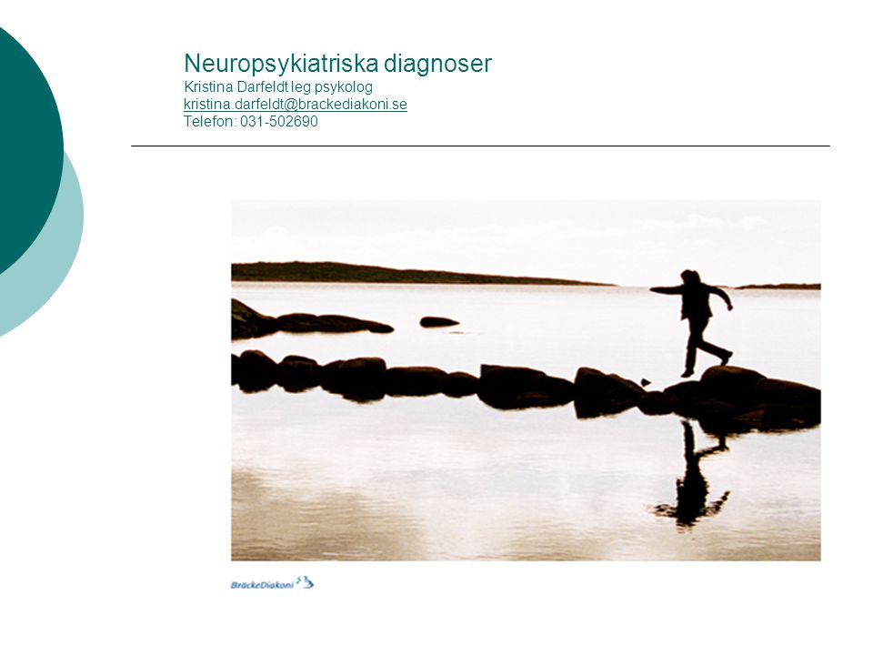 Neuropsykiatriska diagnoser Kristina Darfeldt leg.psykolog kristina.darfeldt@brackediakoni.se Telefon: 031-502690 kristina.darfeldt@brackediakoni.se