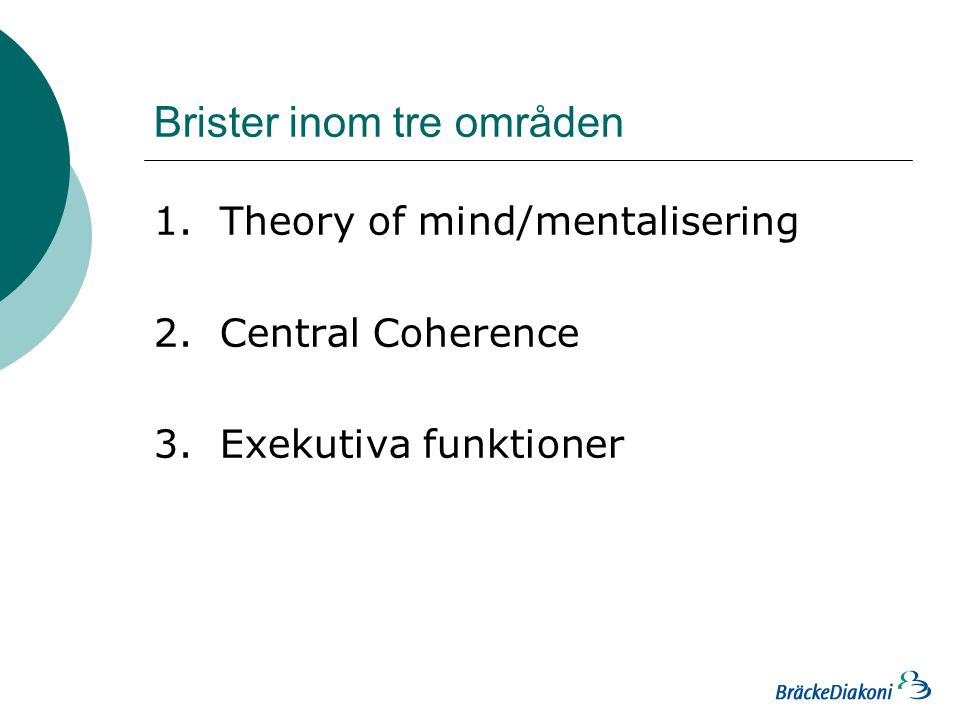 Brister inom tre områden 1. Theory of mind/mentalisering 2. Central Coherence 3. Exekutiva funktioner
