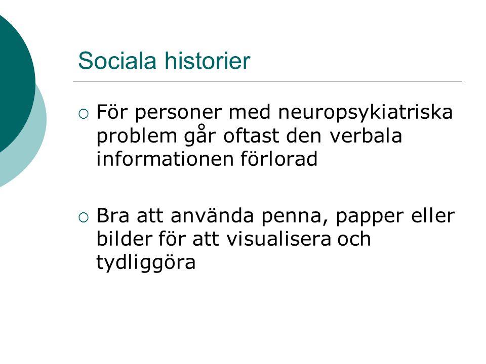 Sociala historier  För personer med neuropsykiatriska problem går oftast den verbala informationen förlorad  Bra att använda penna, papper eller bilder för att visualisera och tydliggöra