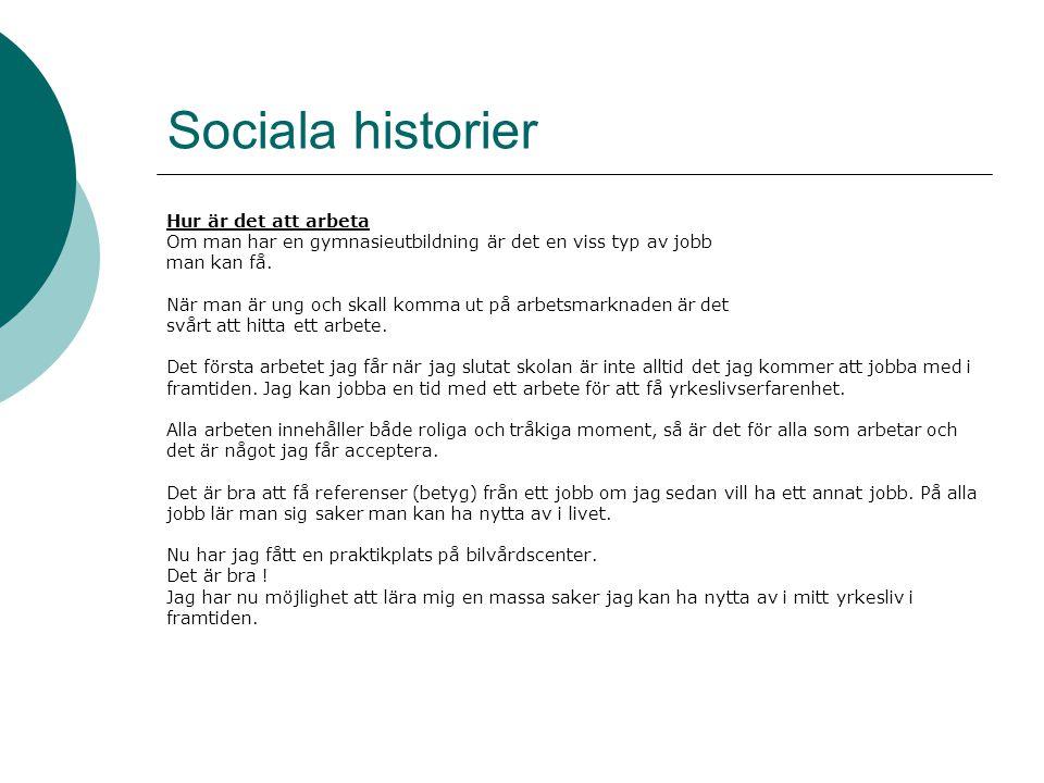 Sociala historier Hur är det att arbeta Om man har en gymnasieutbildning är det en viss typ av jobb man kan få.
