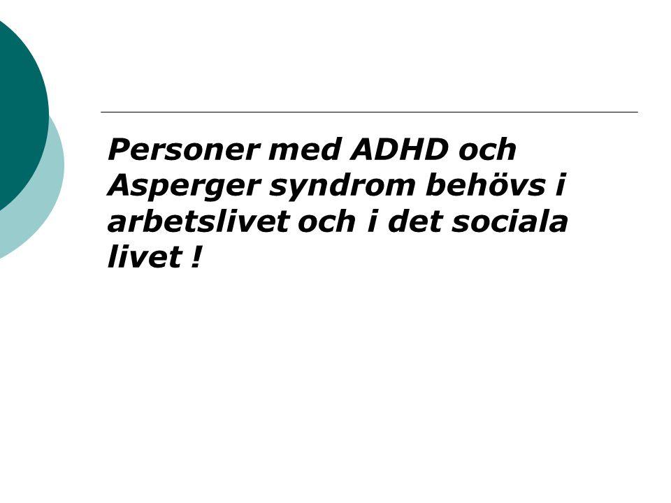 Personer med ADHD och Asperger syndrom behövs i arbetslivet och i det sociala livet !